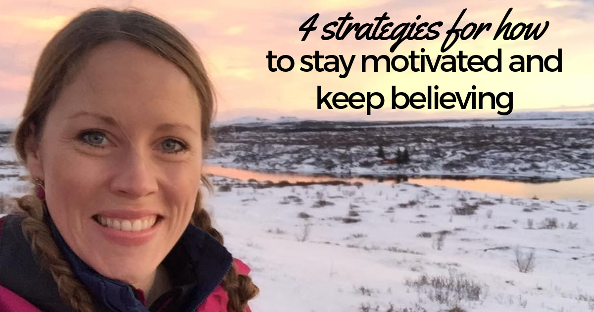 4-strategies-for-how-to-stay-motivated-and-keep-believing