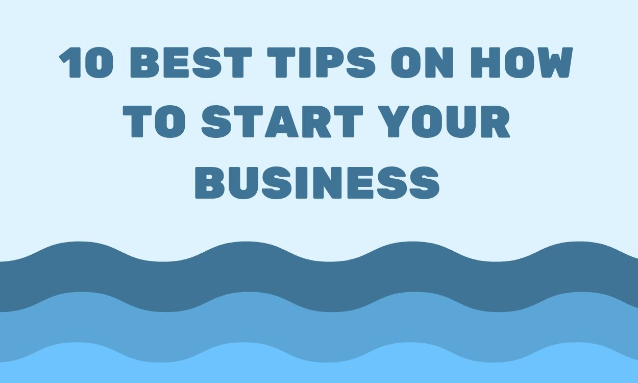 10 Best Tips on How to start your Business