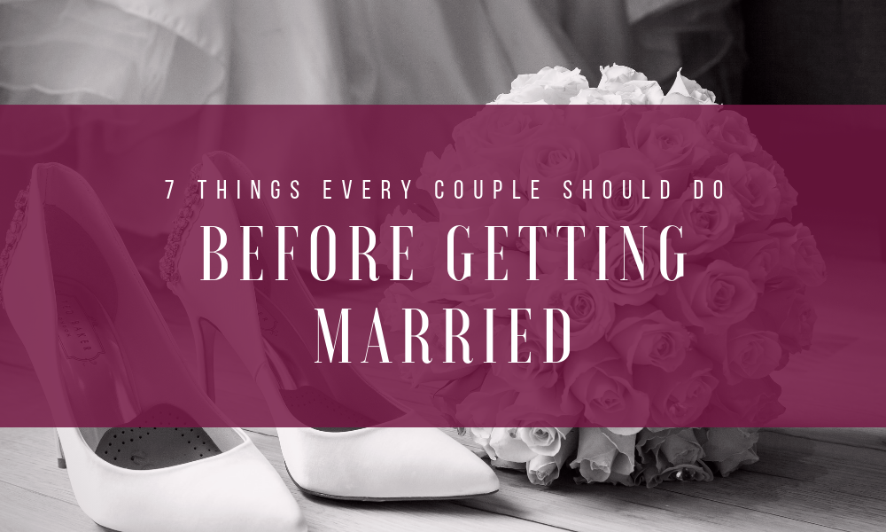 7 Things Every Couple Should Do Before Getting Married