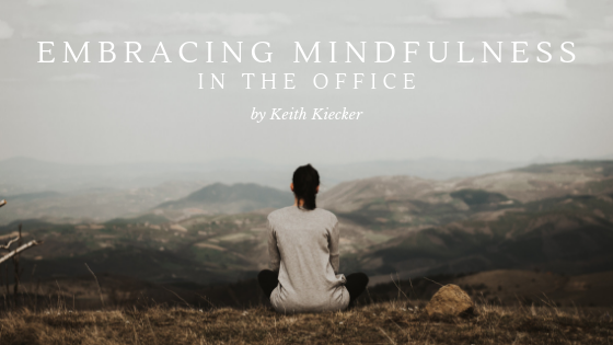 Embracing-Mindfulness-in-the-Office-Keith-Kiecker