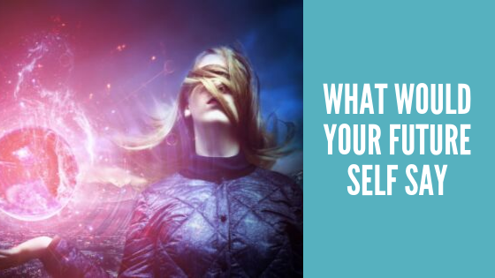 What would your future self say?