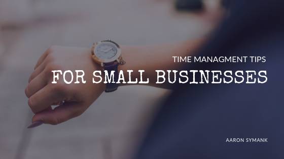 Time Management Tips for Your Small Business - Thrive Global