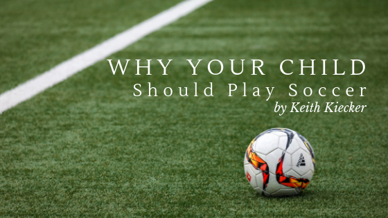 Why-Your-Child-Should-Play-Soccer-Keith-Kiecker