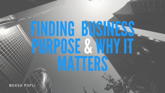 Finding Your Business Purpose and Why It Matters _ Moksh Popli