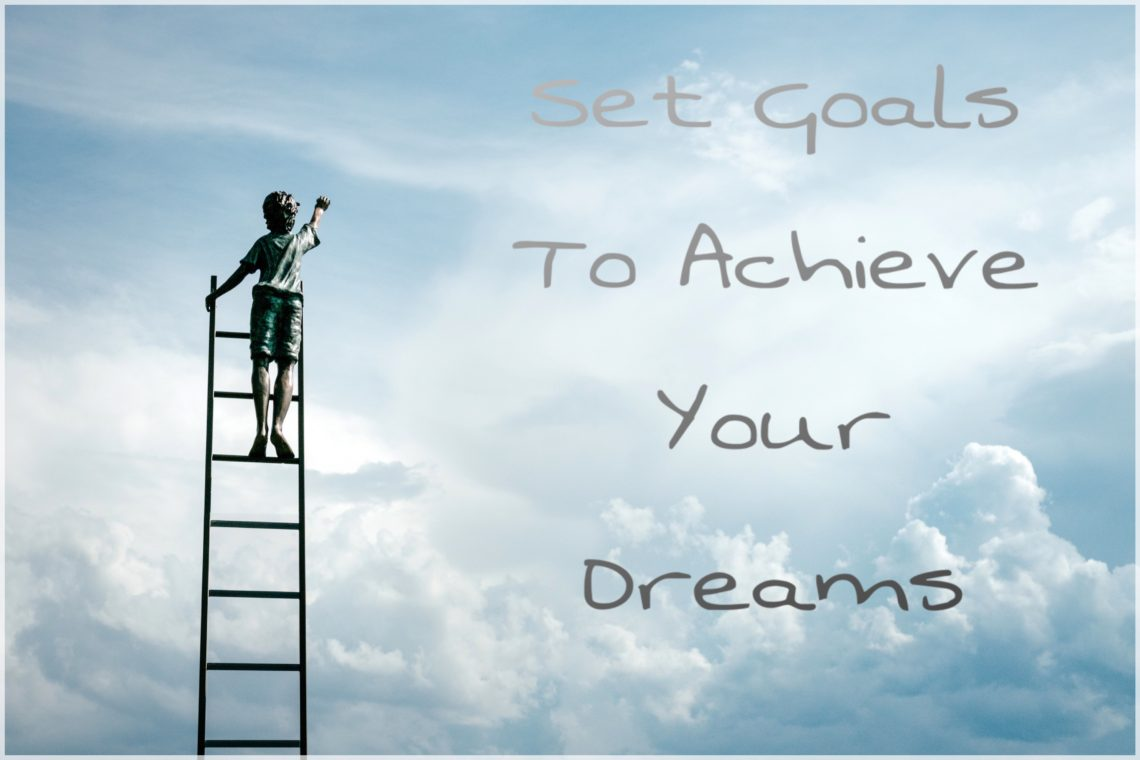 How To Set Goals And Achieve Your Dreams!