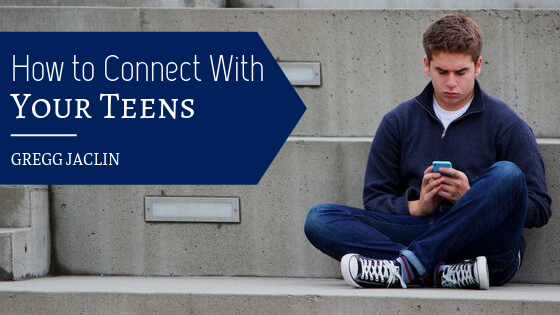 How-to-Connect-With-Your-Teens-Gregg-Jaclin
