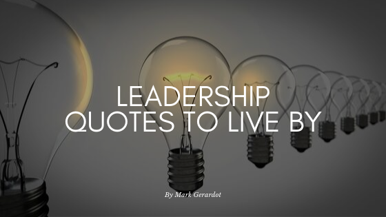 Leadership Quotes to Live By by Mark Gerardot