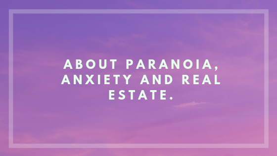 paranoia, anxiety and real estate