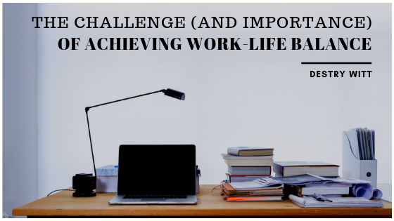 The-Challenge-And-Importance-of-Achieving-Work-Life-Balance-for-Entrepreneurs-Destry-Witt