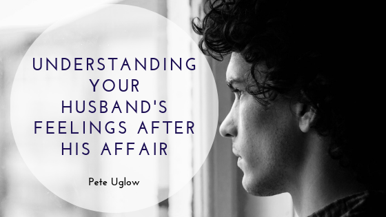 Understanding Your Husband's Feelings After His Affair _ Pete Uglow
