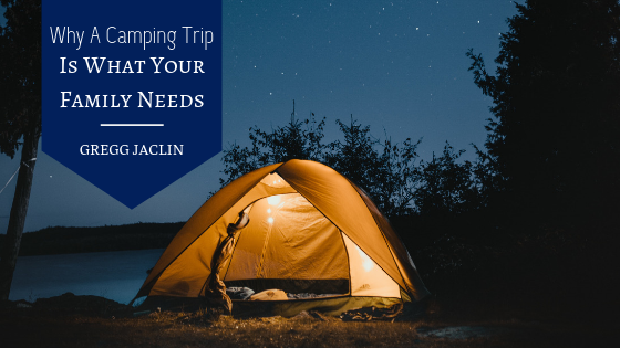Why-A-Camping-Trip-Is-What-Your-Family-Needs-Gregg-Jaclin