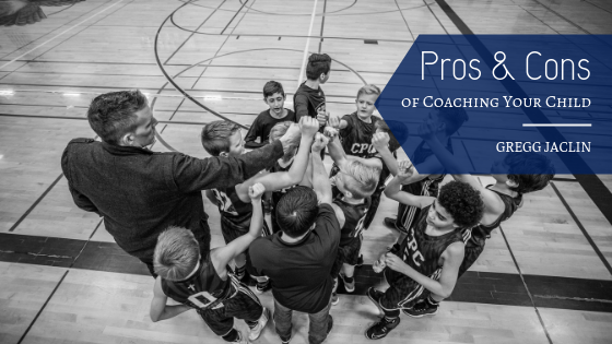 pros-and-cons-of-coaching-your-child-gregg-jaclin