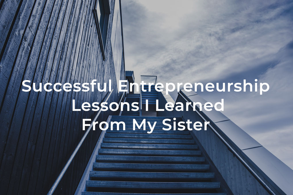 entrepreneurship lessons from my sister