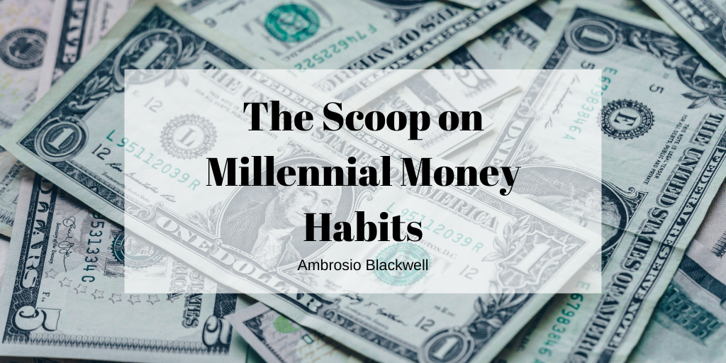 The Scoop on Millennial Money Habits by Ambrosio Blackwell