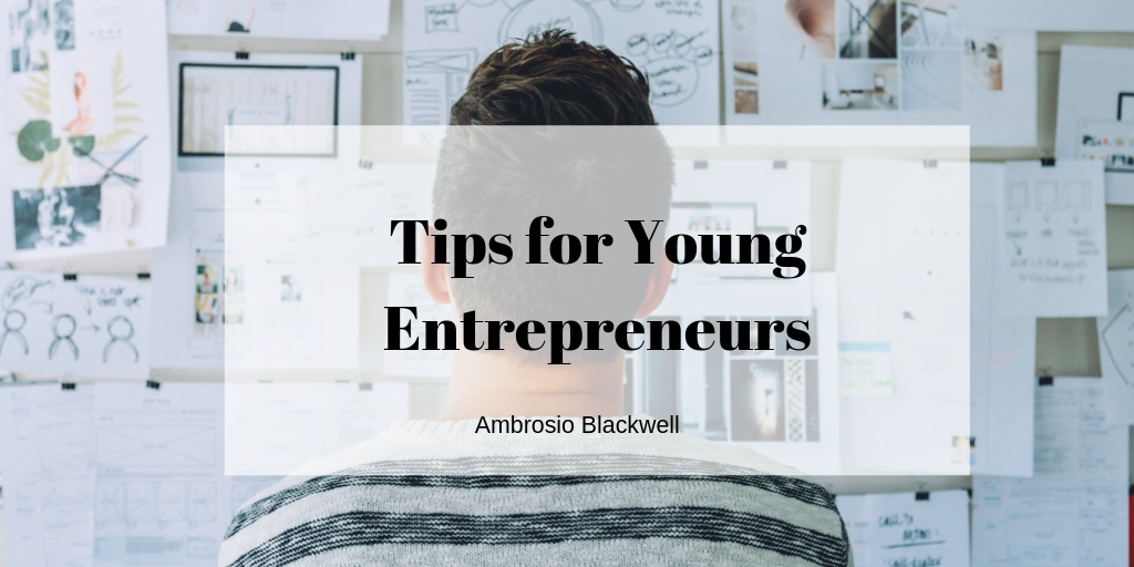 Tips for Young Entrepreneurs by Ambrosio Blackwell