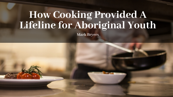 How Cooking Provided a Lifeline for Aboriginal Youth by Mark Bryers