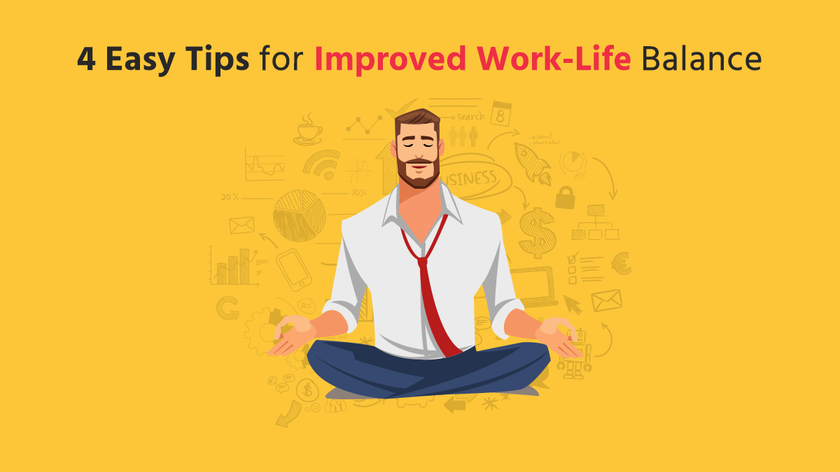 4 Easy Tips for Improved Work-Life Balance