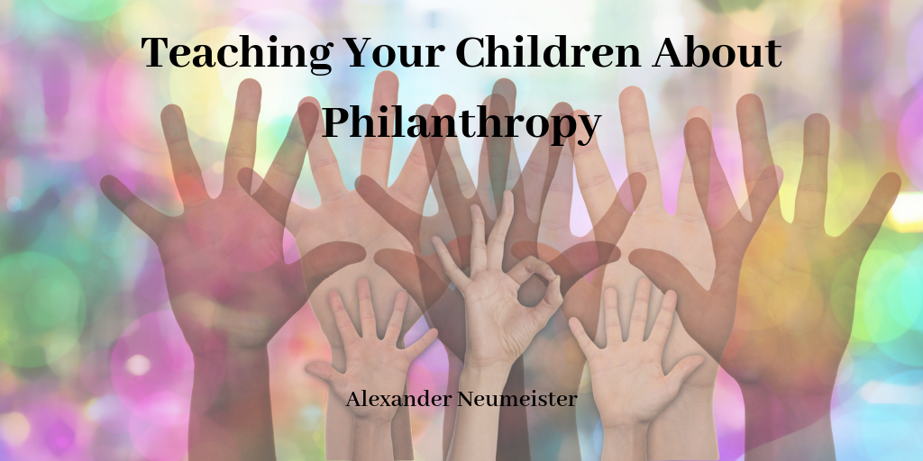Teaching Your Children About Philanthropy by Alexander Neumeister