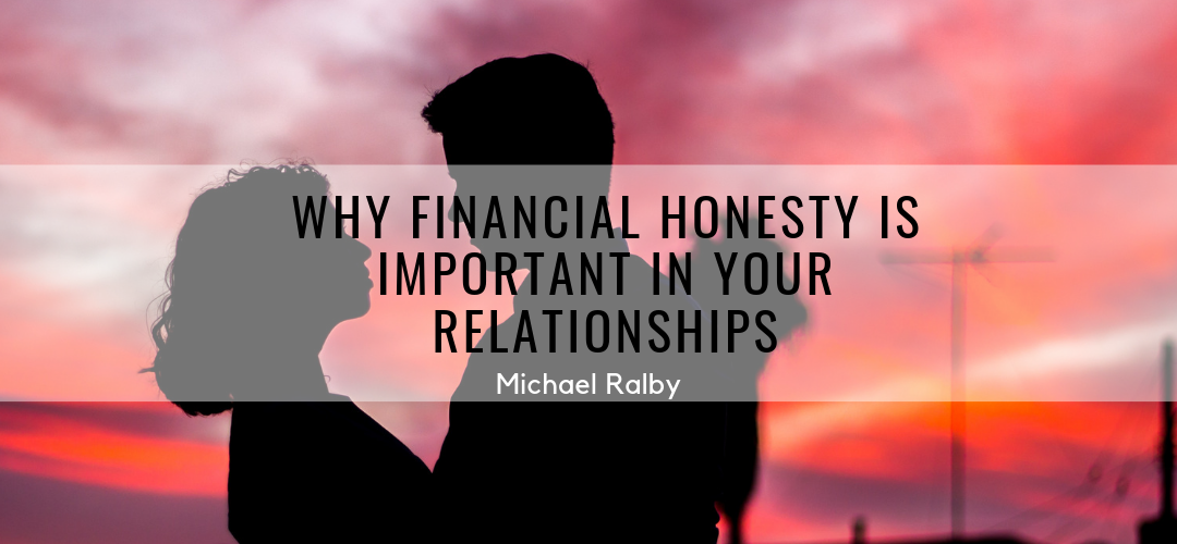 Why-Financial-Honesty-Is-Important-In-Your-Relationships-Michael-Ralby--1080x500