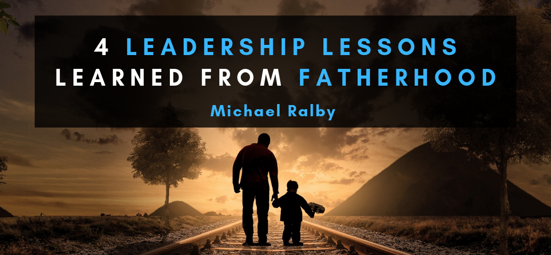 leadership-lessons-learned-from-fatherhood-michael-ralby-1080x500