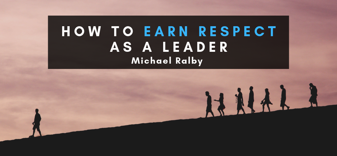 how-to-earn-respect-as-a-leader-michael-ralby-1-1080x500