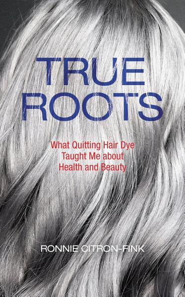 Cover of the book True Roots by Ronnie Citron-Fink. The back of a woman's head full of grey hair.