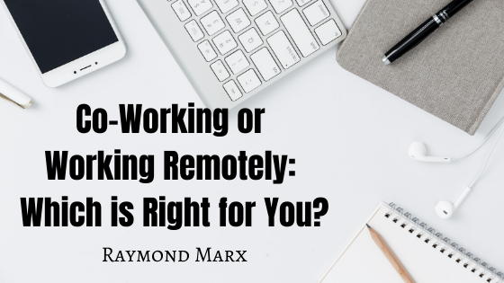 Co-Working or Working Remotely: Which is Right for You? by Raymond Marx
