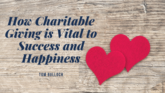 How Charitable Giving is Vital to Success and Happiness by Tom Bulloch