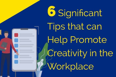 6 Significant Tips that can Help Promote Creativity in the Workplace