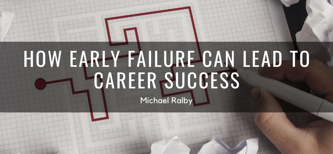 how-early-failure-can-lead-to-career-success-michael-ralby-1080x500