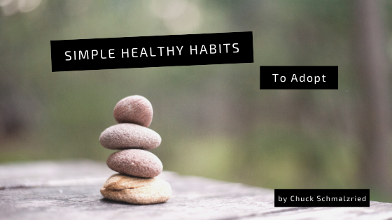 simple-healthy-habits-to-adopt-chuck-schmalzried