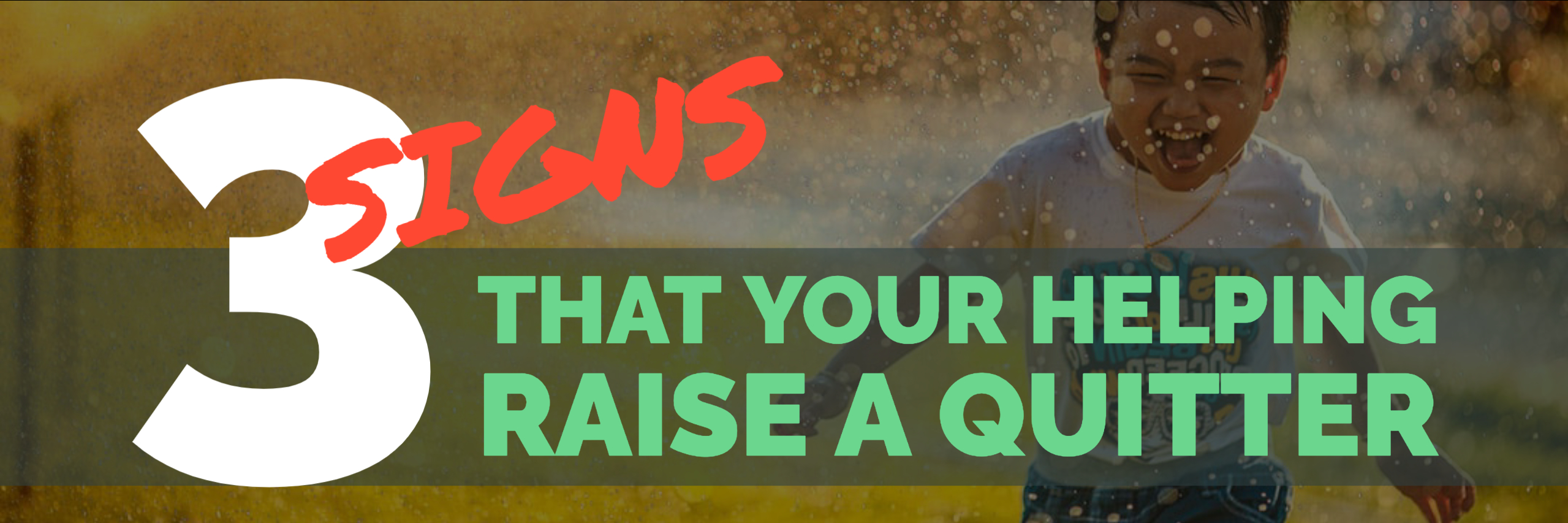 3 Signs You Are Raising a quitter paul argueta motivaitonal speaker parenting tips parenting advice leadership skills