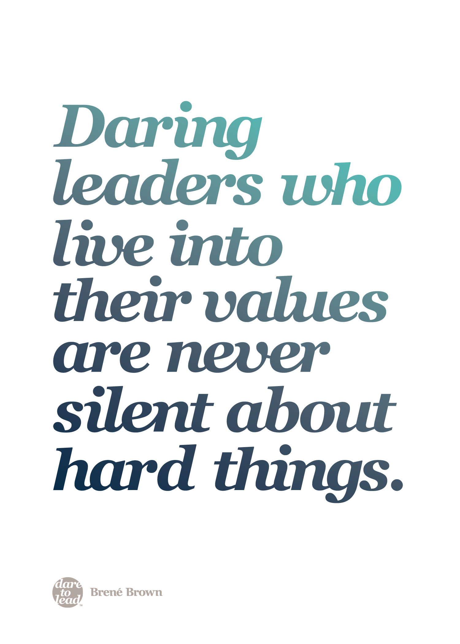 """A quote from Brené Brown reading """"Daring leaders who live into their values are never silent about hard things"""""""