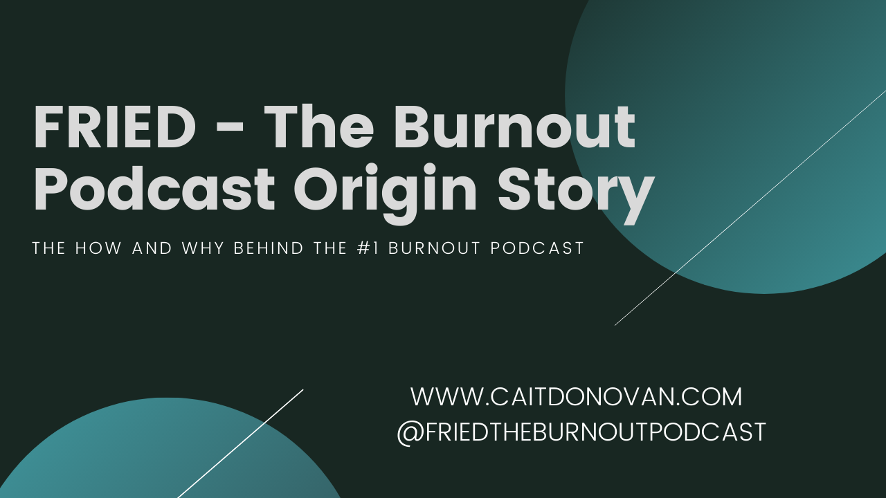 FRIED The Burnout Podcast ORIGIN STORY on THRIVE GLOBAL