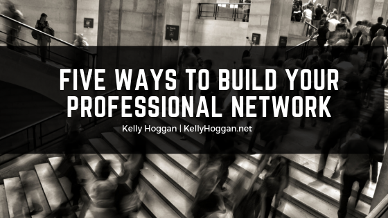Five-Ways-to-Build-Your-Professional-Network kelly hoggan