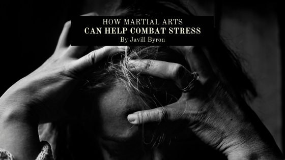 How-Martial-Arts-Can-Help-Combat-Stress-javill-byron