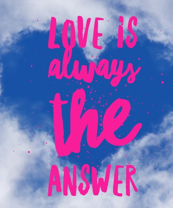 Love is Always the Answer Merrilee Sweeney #LivingFearlessly #ThriveGlobal