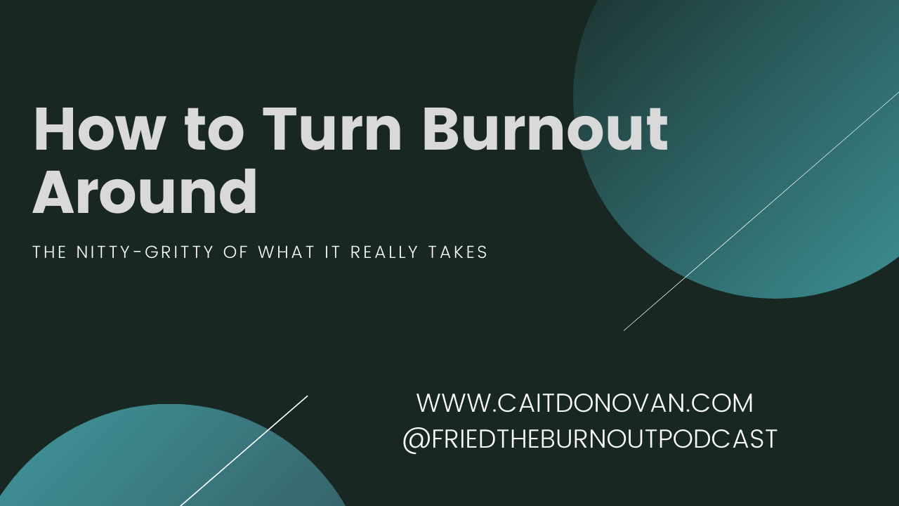 Cait Donovan article for Thrive Global How to Turn Burnout Around