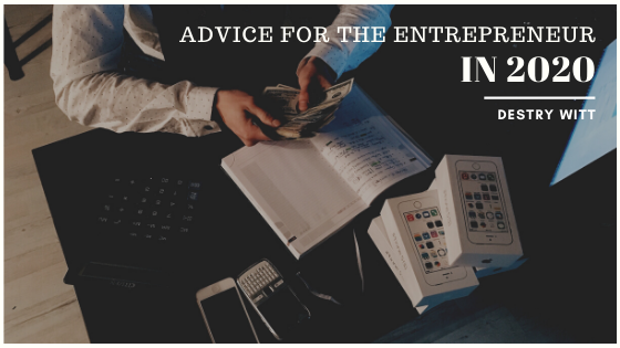 advice-for-the-entrepreneur-in-2020-destry-witt