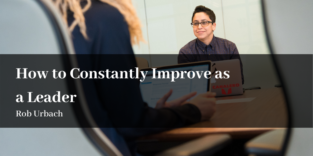 How to Constantly Improve as a leader Rob Urbach