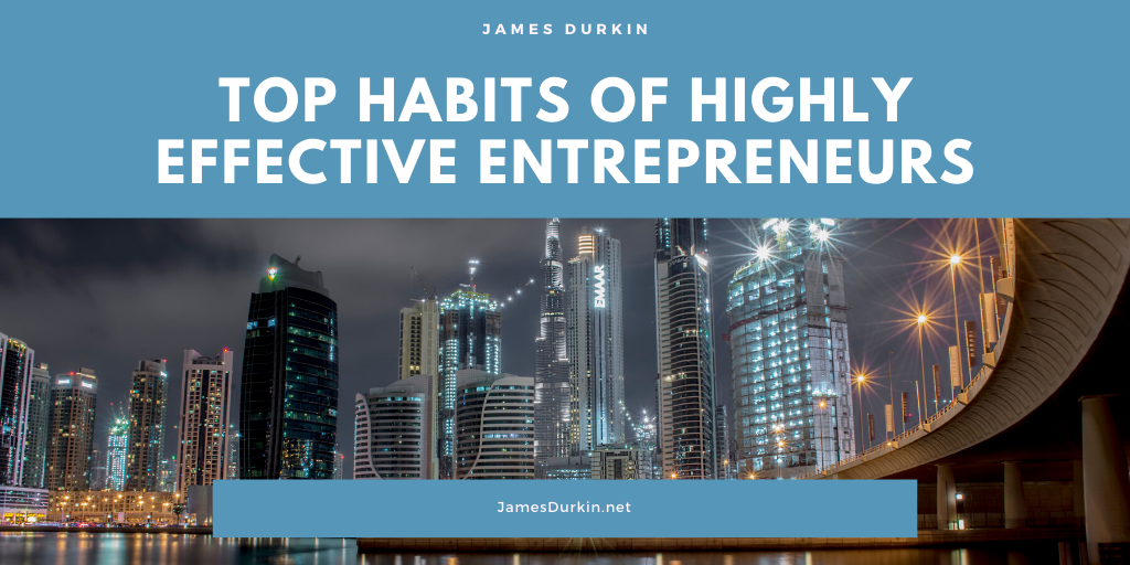 James Durkin Top Habits of Highly Effective Entrepreneurs