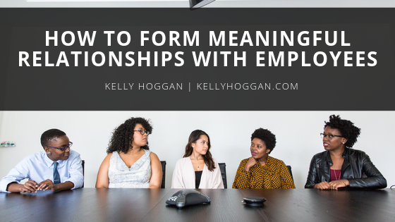 how-to-form-meaningful-relationships-with-employees-kelly-hoggan