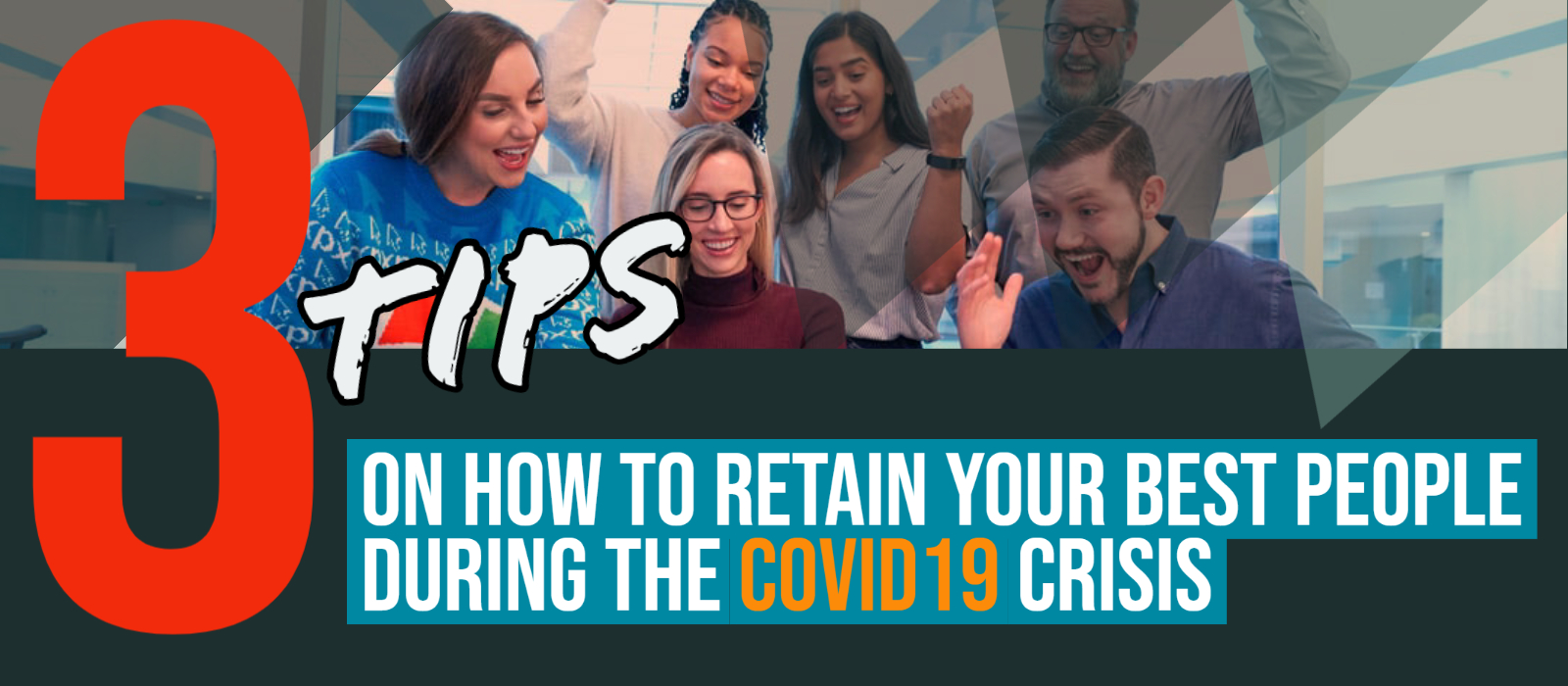 3 Tips To Help You Retain Your Best People During COVID19