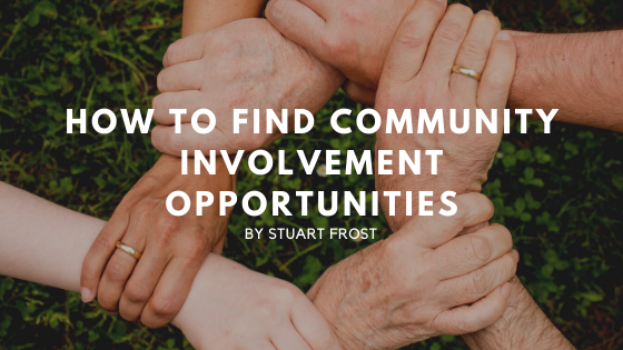 How to Find Community Involvement Opportunities by Stuart Frost