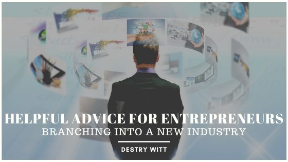 helpful-advice-for-entrepreneurs-branching-into-a-new-industry-destry-witt