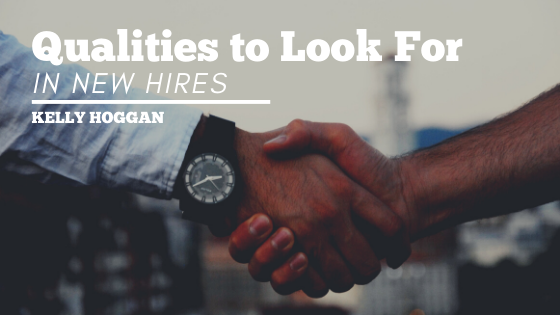 Qualities to Look For in New Hires | Kelly Hoggan