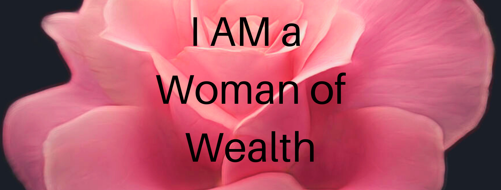 pink rose with words I AM A WOMAN OF WEALTH