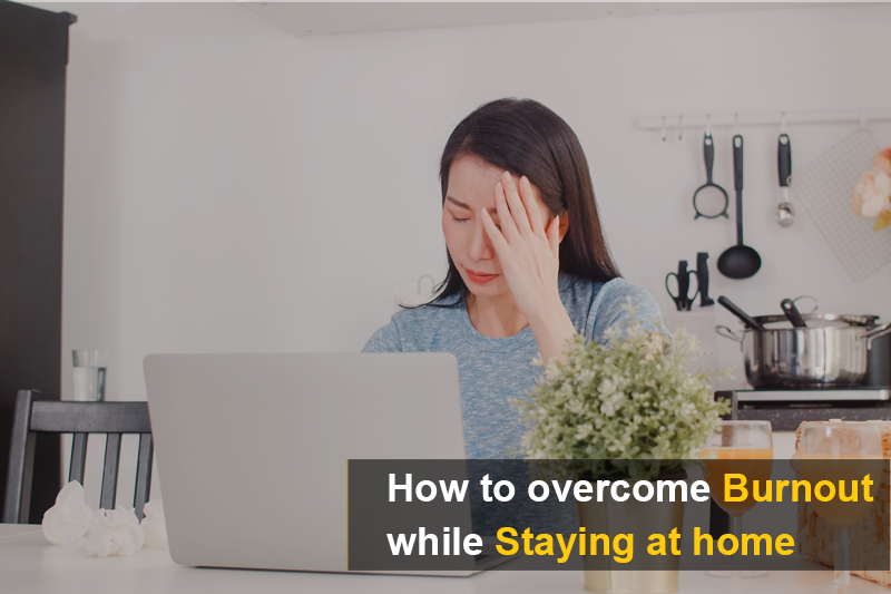 How to overcome burnout while Staying at home