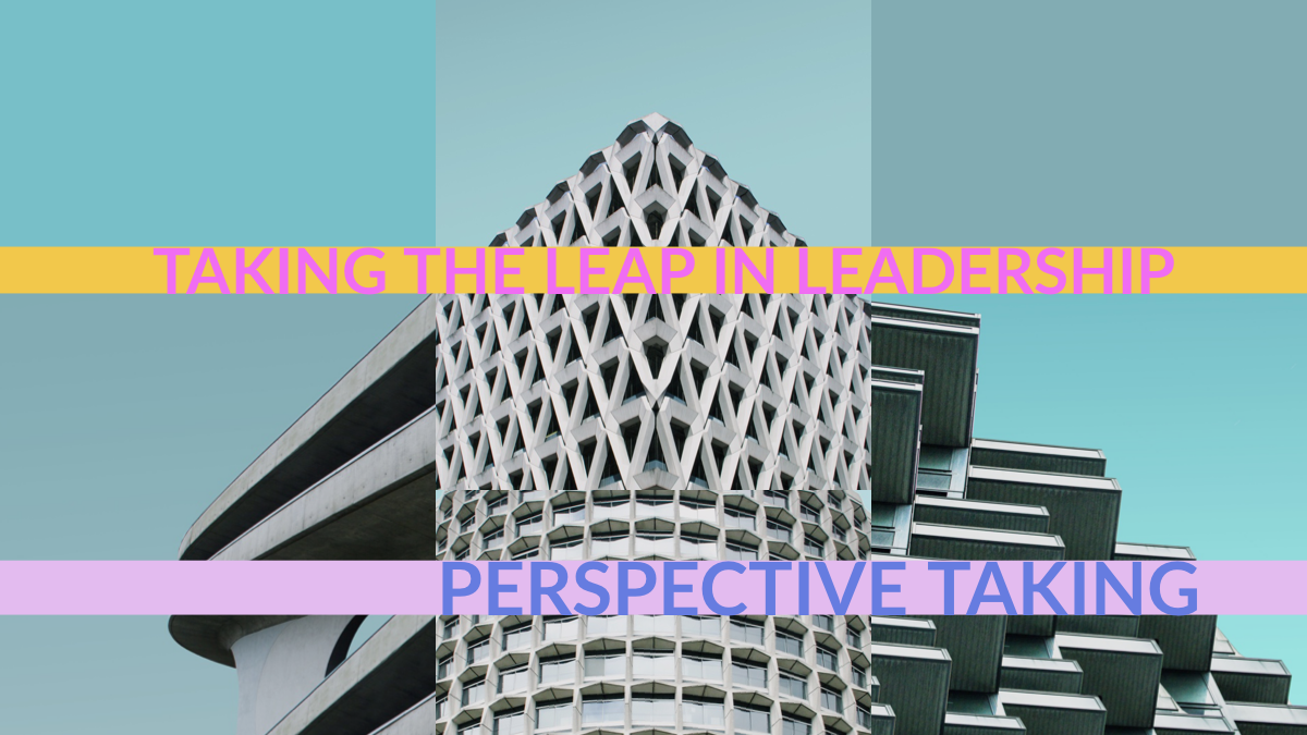 Taking the Leap in Leadership by Perspective Taking