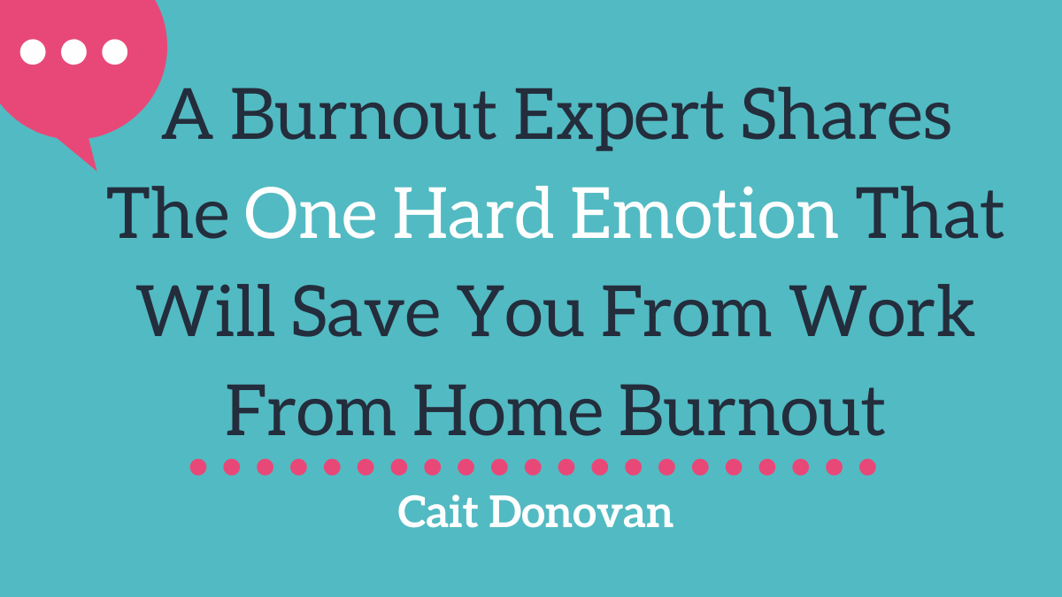 Cait Donovan writes for Thrive Global about the emotion that will save you from burnout